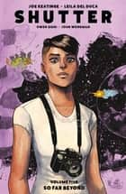 Shutter Vol. 5: So Far Beyond ebook by Joe Keatinge, Leila Del Duca, Owen Gieni