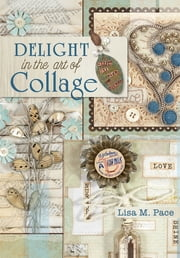 Delight in the Art of Collage ebook by Lisa M. Pace