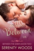 An Ocean Between Us - Between the Sheets, #2 ebook by Serenity Woods