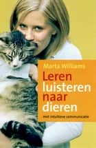 Leren luisteren naar dieren ebook by Marta Williams,Aleid Eekelen-Benders