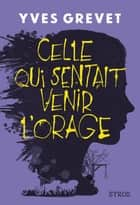 Celle qui sentait venir l'orage ebook by Yves Grevet