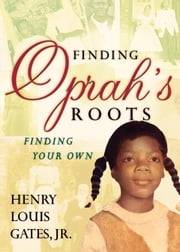 Finding Oprah's Roots - Finding Yours ebook by Henry Louis Gates, Jr.