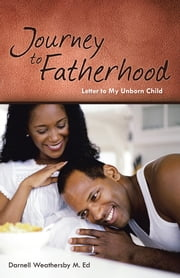 Journey to Fatherhood - Letter to My Unborn Child ebook by Darnell Weathersby M. Ed