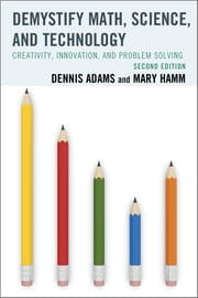 Demystify Math, Science, and Technology - Creativity, Innovation, and Problem-Solving ebook by Dennis Adams,Mary Hamm