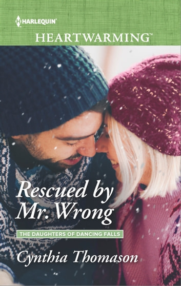 Rescued by Mr. Wrong - A Clean Romance ebook by Cynthia Thomason