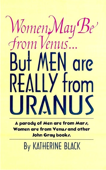 Women May Be from Venus, But Men are Really from Uranus ebook by Katherine Black
