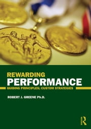 Rewarding Performance - Guiding Principles; Custom Strategies ebook by Robert J. Greene