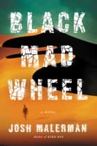 Black Mad Wheel - A Novel eBook by Josh Malerman