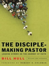 Disciple-Making Pastor, The - Leading Others on the Journey of Faith ebook by Bill Hull