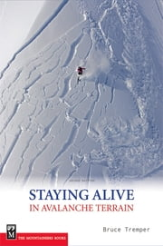 Staying Alive in Avalanche Terrain ebook by Bruce Tremper