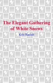 The Elegant Gathering of White Snows ebook by Kris Radish