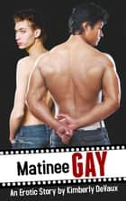 Matinee Gay (M/M Erotica) ebook by Kimberly DeVaux