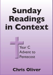 Sunday Readings in Context: Year C - Advent to Pentecost ebook by Chris Oliver
