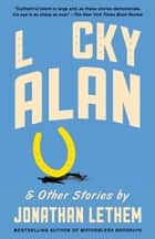 Lucky Alan ebook by Jonathan Lethem