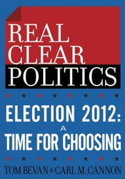 Election 2012: A Time for Choosing (The RealClearPolitics Political Download) ebook by Tom Bevan, Carl M. Cannon
