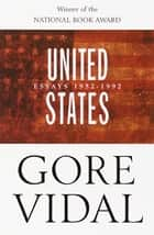 United States: Essays 1952-1992 ebook by Gore Vidal