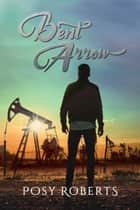 Bent Arrow ebook by Posy Roberts