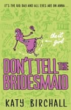 The It Girl: Don't Tell the Bridesmaid ebook by Katy Birchall