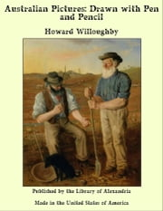 Australian Pictures: Drawn with Pen and Pencil ebook by Howard Willoughby