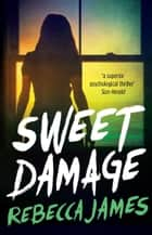 Sweet Damage ebook by Rebecca James