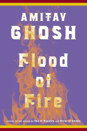 Flood of Fire - A Novel ebook by Amitav Ghosh
