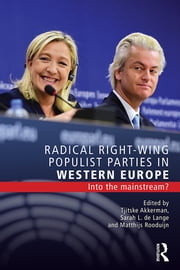 Radical Right-Wing Populist Parties in Western Europe - Into the Mainstream? ebook by Tjitske Akkerman,Sarah L. de Lange,Matthijs Rooduijn