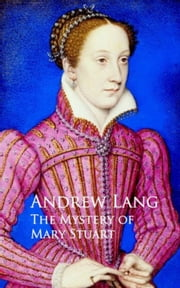 The Mystery of Mary Stuart ebook by Andrew Lang