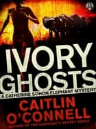 Ivory Ghosts - A Catherine Sohon Elephant Mystery ebook by Caitlin O'Connell