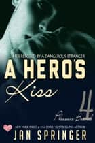 A Hero's Kiss - ...she's rescued by a dangerous stranger. ebook by