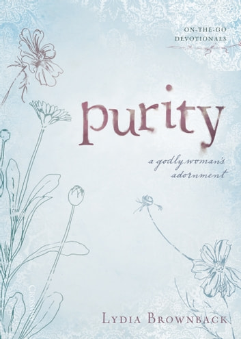 Purity - A Godly Woman's Adornment ebook by Lydia Brownback