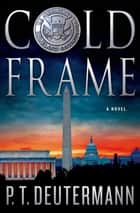 Cold Frame - A Novel ebook by P. T. Deutermann