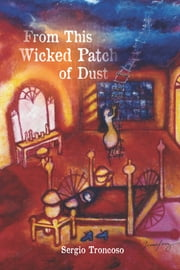 From This Wicked Patch of Dust ebook by Sergio Troncoso