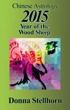 Chinese Astrology: 2015 Year of the Wood Sheep ebook by Donna Stellhorn