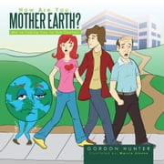 How Are You, Mother Earth? - We're Taking You to the Doctor! ebook by Gordon Hunter