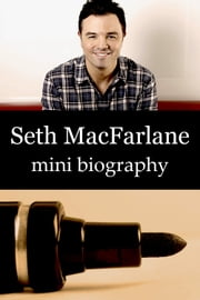 Seth MacFarlane Mini Biography ebook by eBios