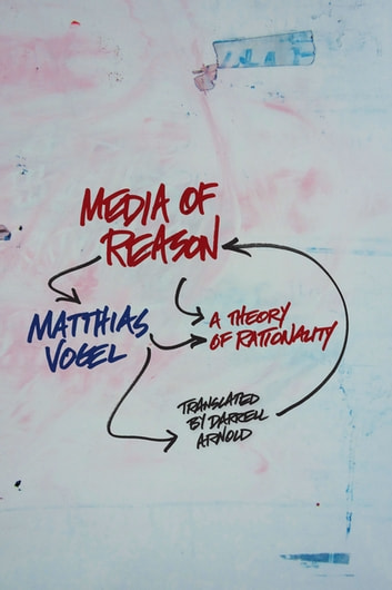 Media of Reason - A Theory of Rationality ebook by Matthias Vogel