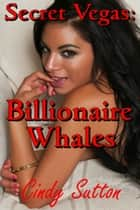 Secret Vegas: Billionaire Whales ebook by Cindy Sutton