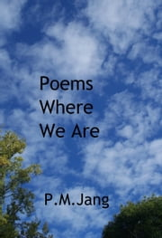 Poems Where We Are ebook by P.M. Jang