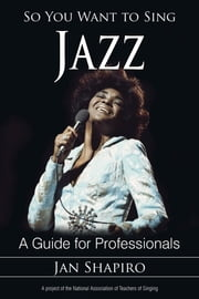 So You Want to Sing Jazz - A Guide for Professionals ebook by Jan Shapiro