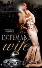The Dopeman's Wife: Part I of the Dopeman Trilogy ebook by JaQuavis Coleman