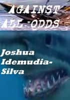 Against All Odds ebook by Joshua Idemudia-Silva