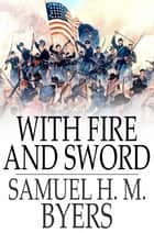 With Fire and Sword ebook by Samuel H. M. Byers