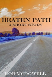 Beaten Path - A Short Story ebook by Rob McDowell