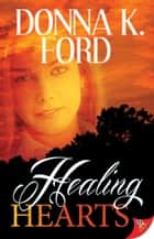 Healing Hearts ebook by Donna K. Ford