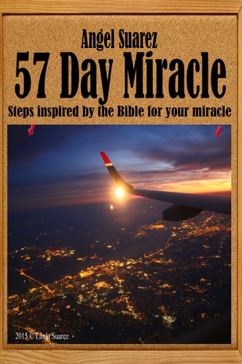 57 Day Miracle - Steps inspired by the Bible for your miracle ebook by Angel Suarez