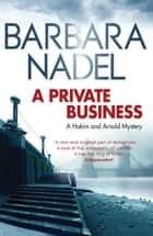 A Private Business ebook by Barbara Nadel