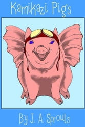 Kamikazi Pigs ebook by J.A. Sprouls