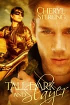 Tall, Dark and Slayer, a Paranormal Romance ebook by Cheryl Sterling