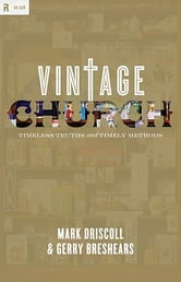 Vintage Church: Timeless Truths and Timely Methods ebook by Mark Driscoll,Gerry Breshears