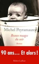 Beaux nuages du soir ebook by Michel PEYRAMAURE